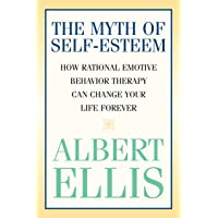 Myth Of Self-Esteem, The: How Rational Emotive Behavior Therapy Can Change Your Life Forever