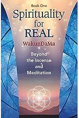 Spirituality for REAL: Beyond the Incense and Meditation Kindle Edition