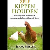 Zelf kippen houden  -  Alles wat je moet weten over de verzorging van kuikens tot leggende kippen