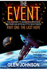 The Event: The Answer to Mankind's Prayers Becomes an Apocalyptic Nightmare. Part One: The Last Hope. Kindle Edition