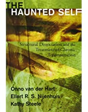 The Haunted Self Structural Dissociation and the Treatment of Chronic Traumatization