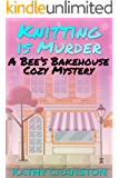 Knitting is Murder (A Bee's Bakehouse Cozy Mystery) (Bee's Bakehouse Mysteries Book 2)