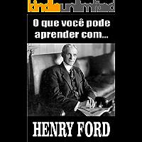 O que você pode aprender com... HENRY FORD