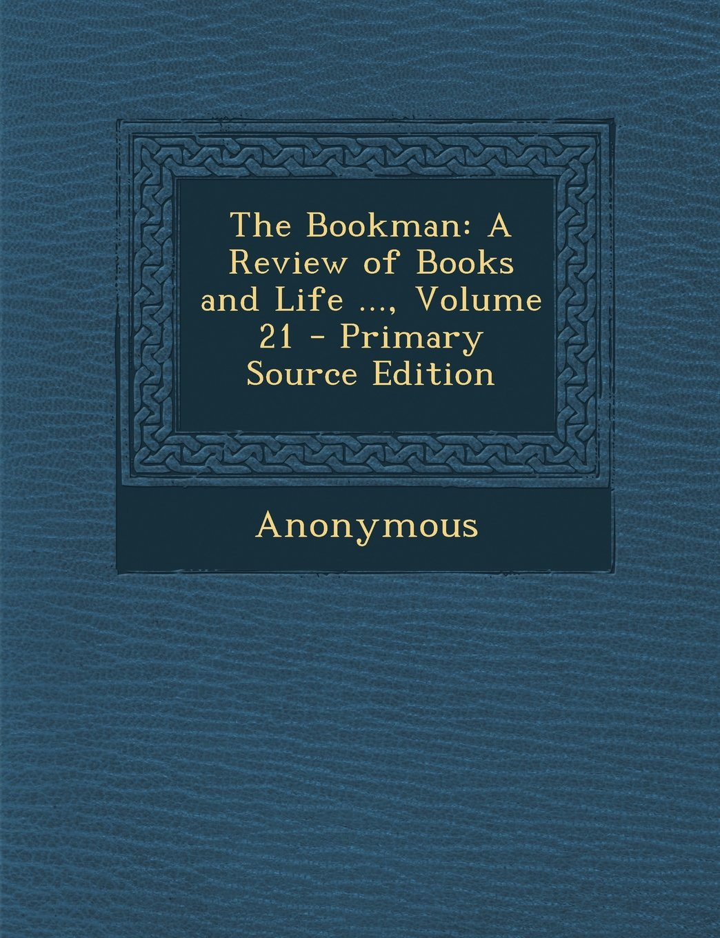 The Bookman: A Review of Books and Life ..., Volume 21 - Primary Source Edition pdf epub