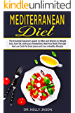 Mediterranean Diet: The Essential beginners guide for Men and Women to Weight loss, burn fat, reset your metabolism, Heal Your Body Through the Low Carb Fat food plane and Live a Healthy lifestyle.