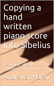 Copying a hand written piano score into Sibelius: Learning Sibelius 7.5 on a Need-to-Know basis