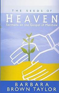 The Seeds of Heaven: Sermons on the Gospel of Matthew