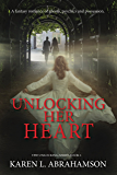 Unlocking Her Heart: A supernatural romance of ghosts, psychics and possession. (The Unlocking Series Book 1)