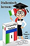Italienisch lernen: unregelmäßige Verben (vollständig konjugiert in allen Zeiten)