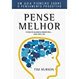 Pense Melhor: Um guia pioneiro sobre o pensamento produtivo