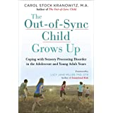 The Out-of-Sync Child Grows Up: Coping with Sensory Processing Disorder in the Adolescent and Young Adult Years (The Out-of-S