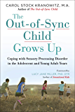 The Out-of-Sync Child Grows Up: Coping with Sensory Processing Disorder in the Adolescent and Young Adult Years (The Out…