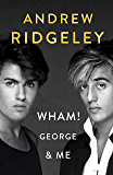 Wham! George & Me: The Sunday Times Bestseller (English Edition)