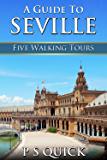 A Guide to Seville: Five Walking Tours (Walking Tour Guides Book 3)