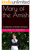 Mary of the Amish: A collection of Amish romance
