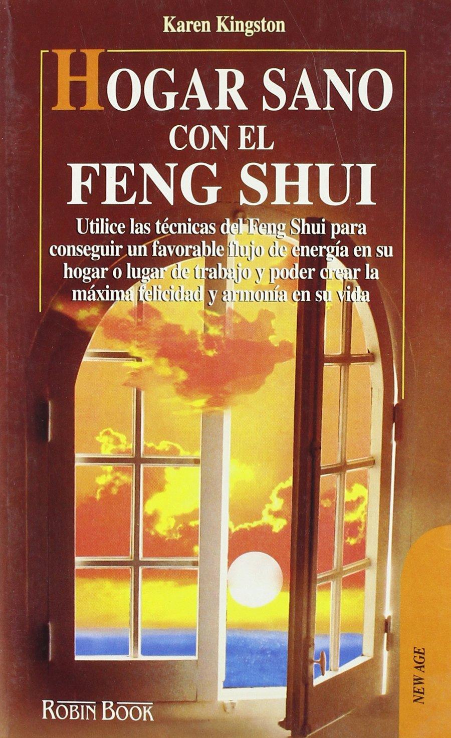 Hogar sano con el feng shui: Cómo hacer de su hogar un espacio sagrado mediante el feng shui y alcanzar la máxima felicidad y armonia (New Age) Tapa blanda – 19 mar 1998 Karen Kingston EDICIONES ROBINBOOK S.L. 8479272791