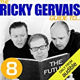 The Ricky Gervais Guide to.THE FUTURE
