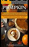Pumpkin Desserts Super Value Pack I – 450 Recipes For Pumpkin Pie, Pumpkin Cake, Pumpkin Bread, Muffins, Torte, Fudge and More (The Ultimate Pumpkin Desserts ... Desserts and Pumpkin Recipes Collection 13)