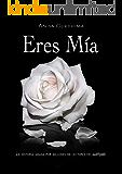 ERES MÍA (Spanish Edition)