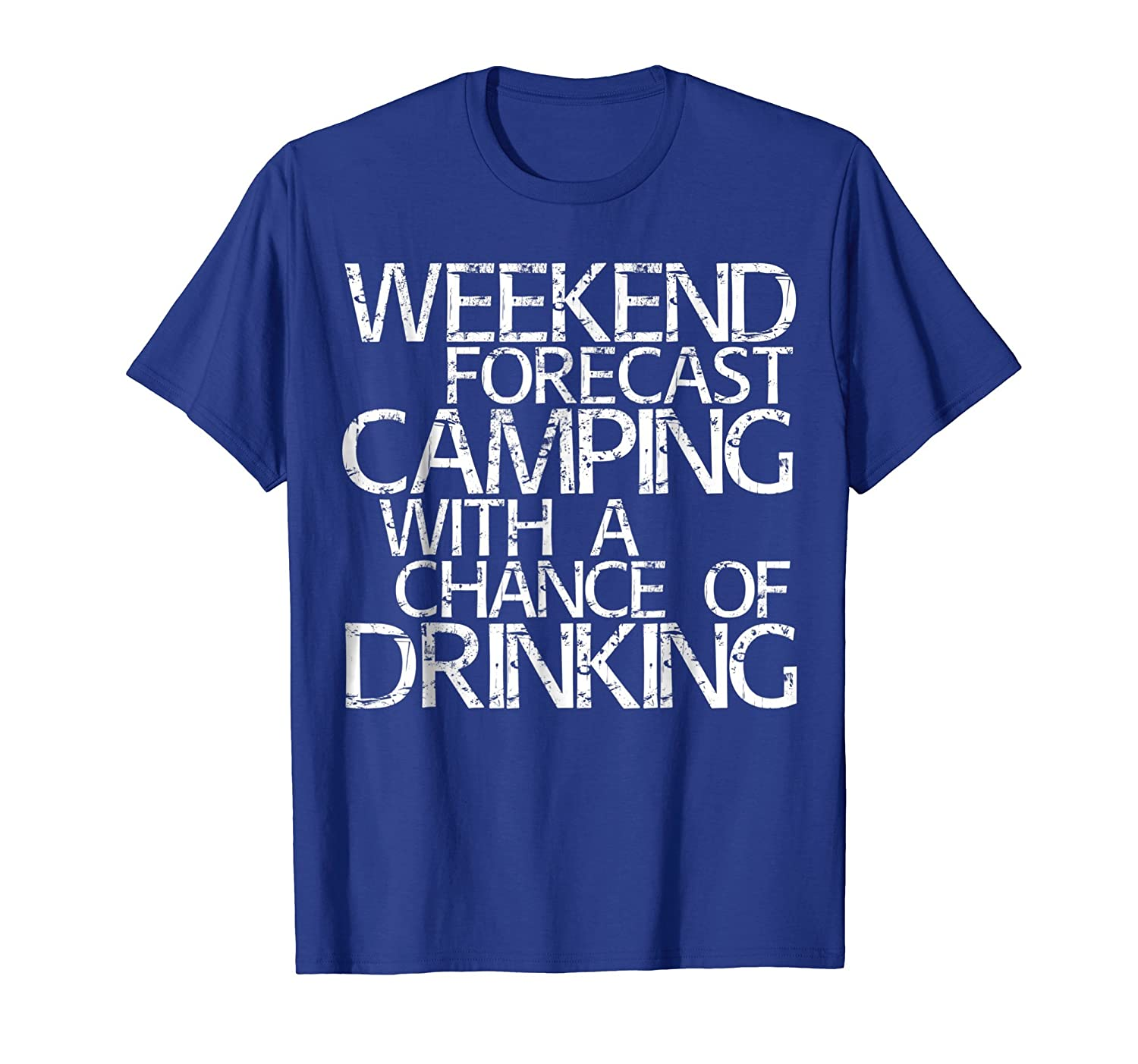 Weekend Forecast Camping With A Chance Of Drinking T-Shirt-ln