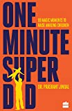 One-Minute Super Dad: 99 Magic Moments to Raise Amazing Children