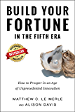 Build Your Fortune in the Fifth Era: How to Prosper in an Age of Unprecedented Innovation