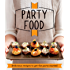 Party Food: Delicious recipes that get the party started (Good Housekeeping)