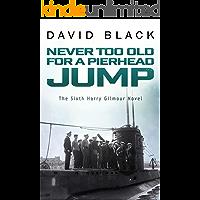 Never Too Old for a Pierhead Jump (A Harry Gilmour Novel Book 6)