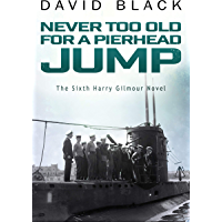 Never Too Old for a Pierhead Jump (A Harry Gilmour Novel Book 6)