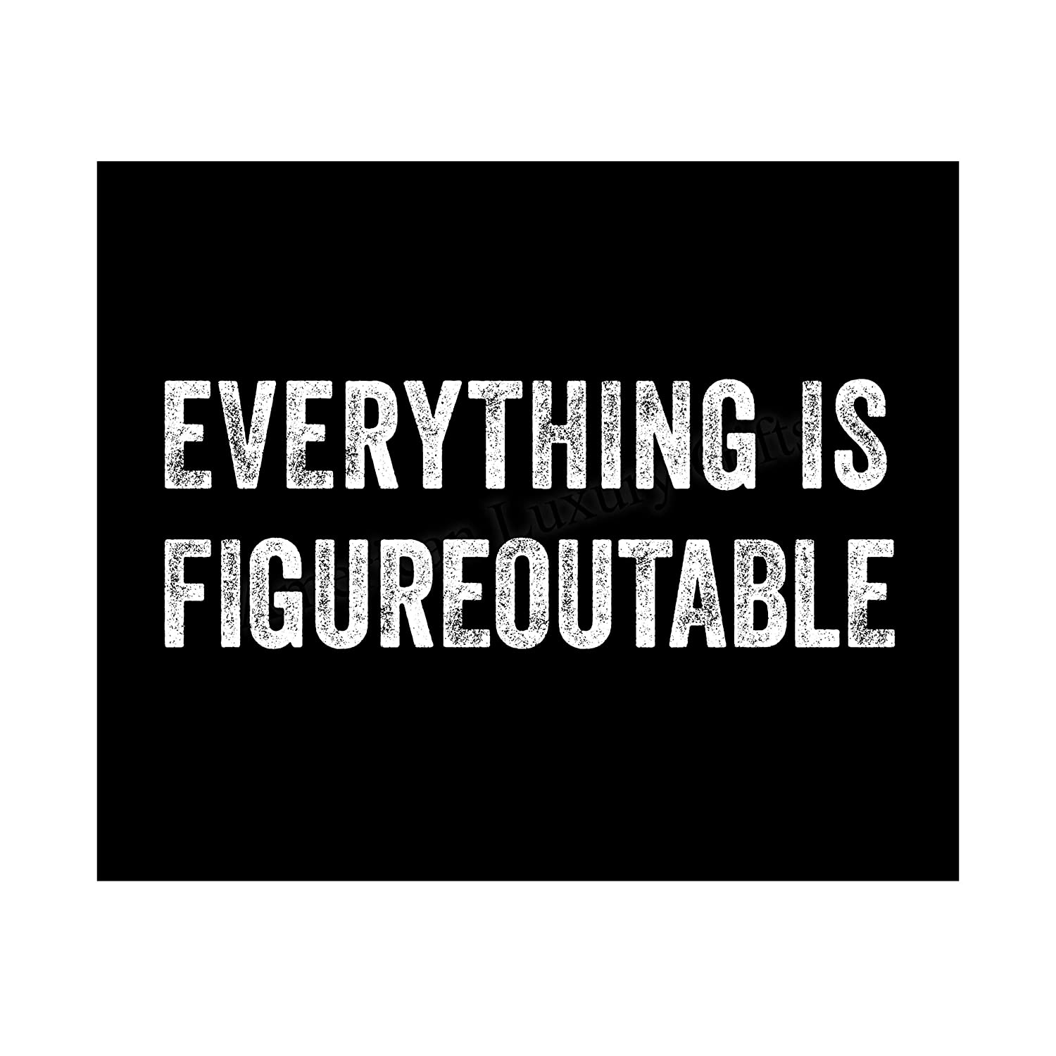 """""""Everything Is Figureoutable"""" Funny Wall Art Sign-10 x 8"""" Sarcastic Poster Print-Ready to Frame. Distressed Typographic Design. Humorous Home-Office-Desk-Shop-Cave Decor. Great Gift-Fun Sign for All!"""