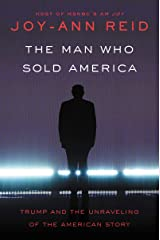 The Man Who Sold America: Trump and the Unraveling of the American Story Kindle Edition
