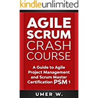 Agile Scrum Crash Course: A Guide To Agile Project Management and Scrum Master Certification PSM 1