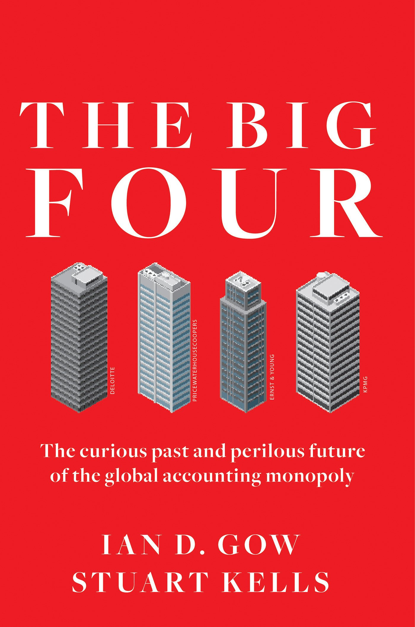 The Big Four: The Curious Past and Perilous Future of the Global Accounting Monopoly