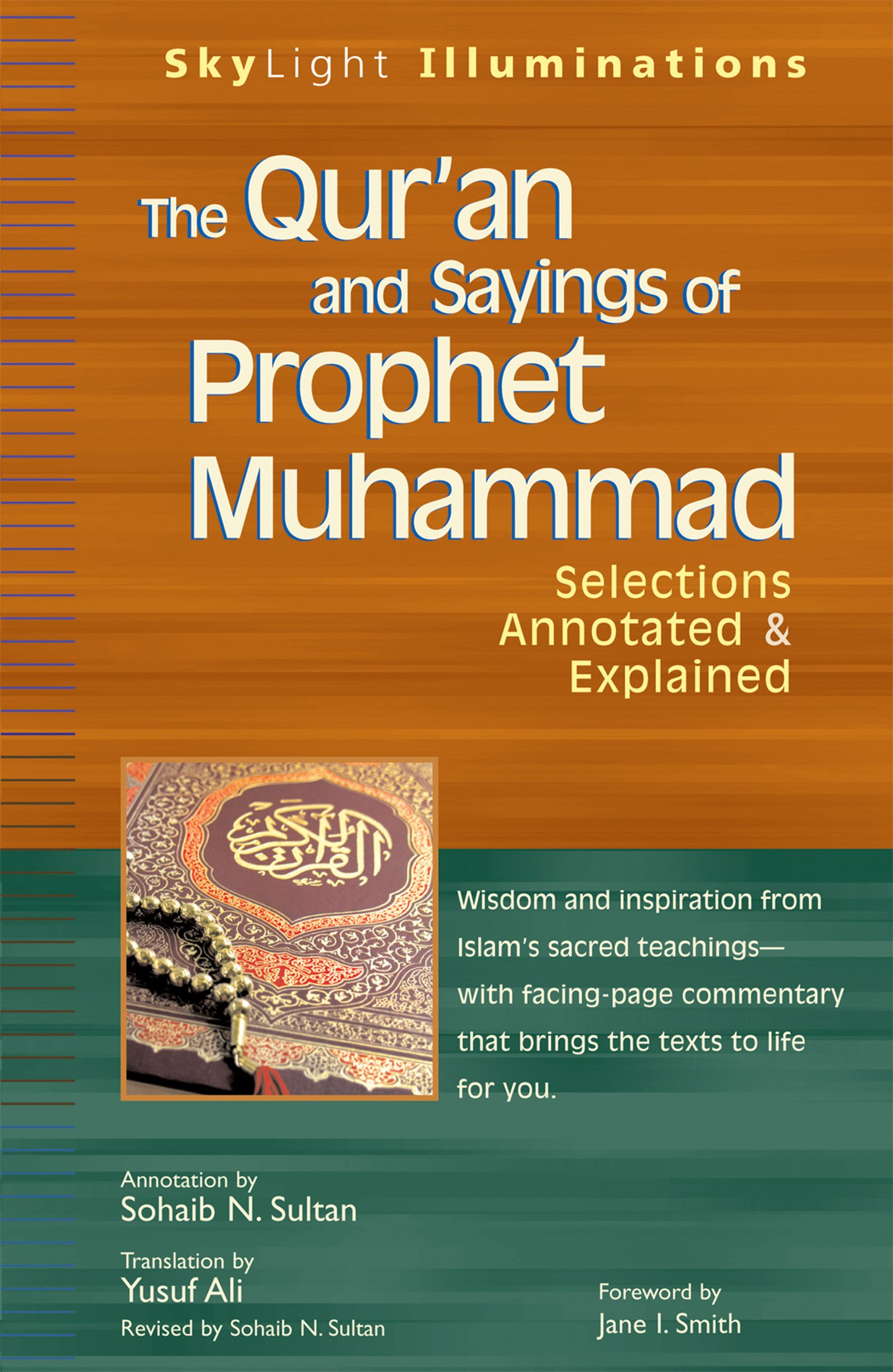 The Qur'an And Sayings Of Prophet Muhammad: Selections Annotated &  Explained (skylight Illuminations): Sohaib N Sultan, Yusuf Ali, Jane I  Smith: