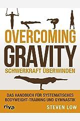 Overcoming Gravity - Schwerkraft überwinden: Das Handbuch für systematisches Bodyweight-Training und Gymnastik (German Edition) Kindle Edition