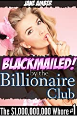 Blackmailed by the Billionaire Club (The $1,000,000,000 Whore)