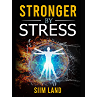 Stronger By Stress: Adapt to Beneficial Stressors to Improve Your Health and Strengthen the Body (English Edition)
