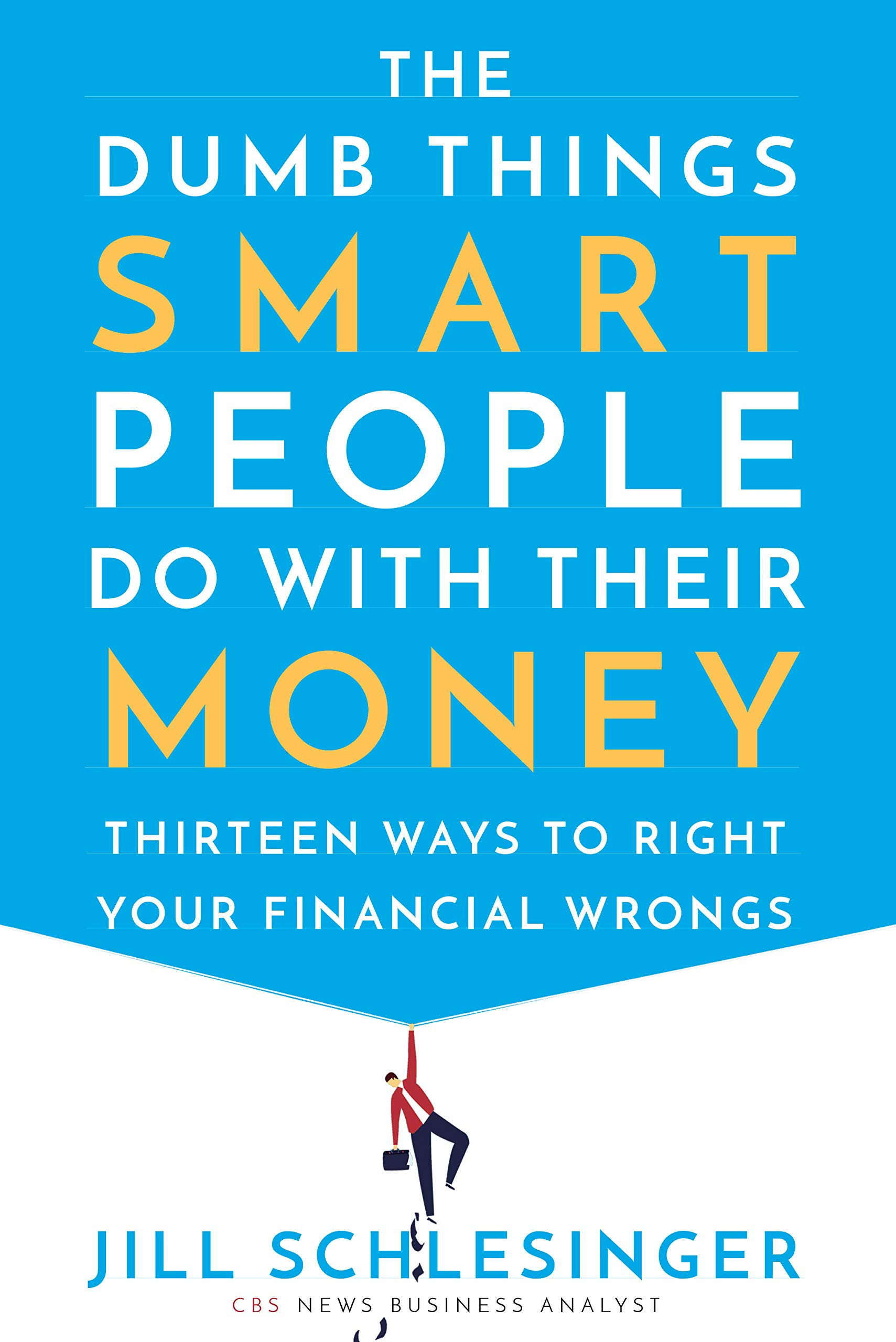 The Dumb Things Smart People Do with Their Money: Thirteen Ways to Right Your  Financial Wrongs: Jill Schlesinger: 9780525622178: Amazon.com: Books