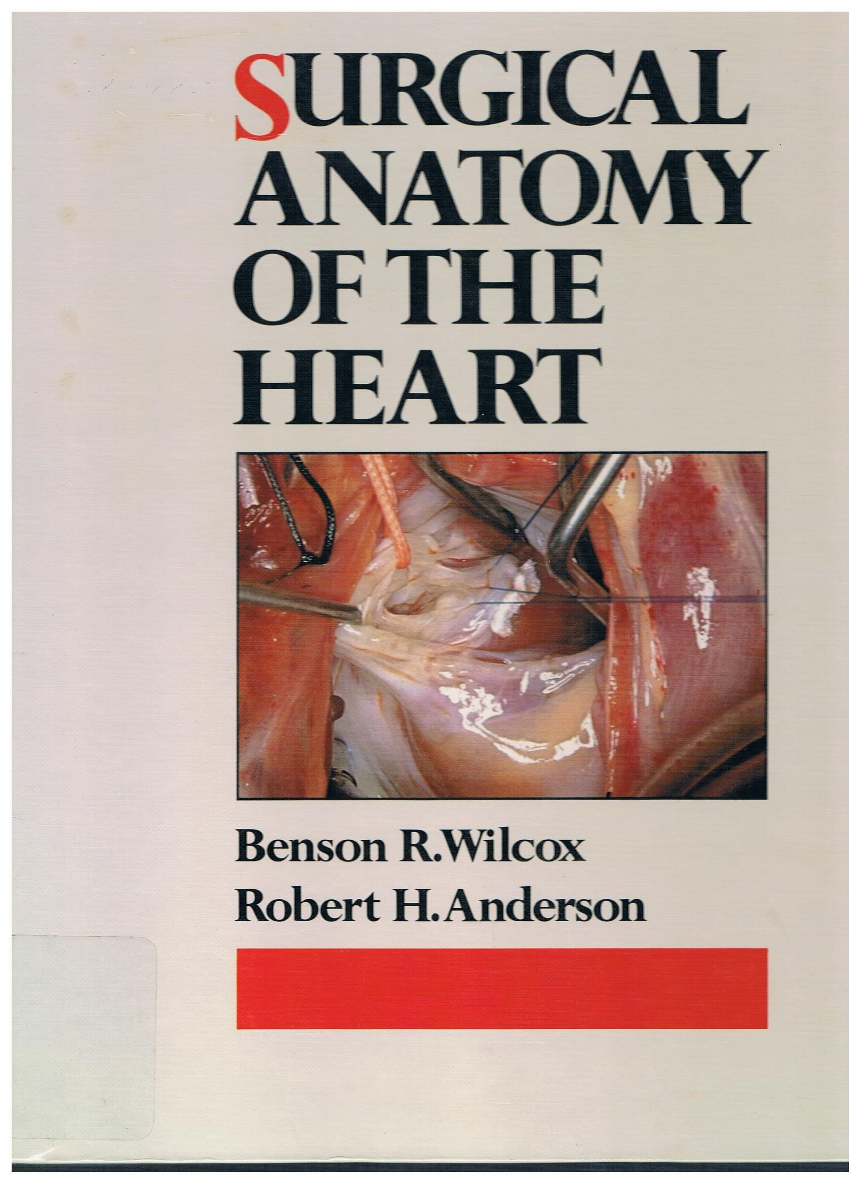 Surgical Anatomy of the Heart Benson R.Wilcox Robert H.Anderson ...