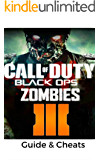 The NEW Complete Guide to: Call of Duty- Black Ops III - Zombies Game Cheats AND Guide with Tips & Tricks, Strategy, Walkthrough, Secrets, Download the game, Codes, Gameplay and MORE!