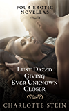 Four Erotic Novellas: Lust Dazed, Giving, Closer, Ever Unknown