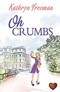 Oh Crumbs (Choc Lit): A wonderfully heartwarming, funny, uplifting read!