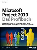 Microsoft Project 2010 - Das Profibuch, Projektmanagement mit Project, Project Web App und Project Server: Projektmanagement für Projektleiter, -mitarbeiter ... Project, Project Web App und Project Server