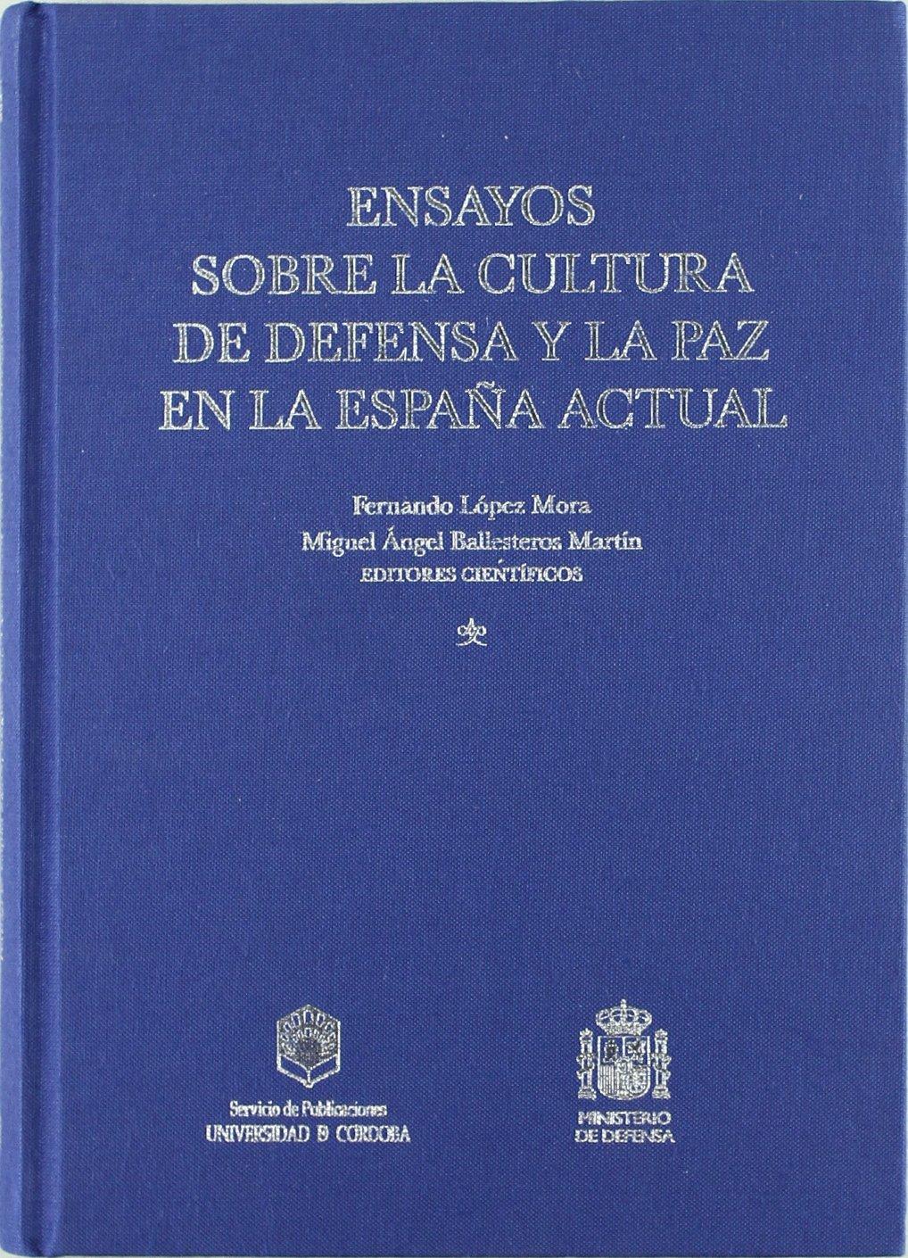 Ensayos sobre la cultura de defensa y la paz en la España actual ...