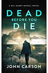 Dead Before You Die: A Scottish Crime Thriller (A DCI Harry McNeil Crime Thriller Book 3) Kindle Edition