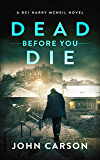 DEAD BEFORE YOU DIE: A Scottish Crime Thriller (A DCI Harry McNeil Crime Thriller Book 3) (English Edition)