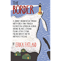 The Border - A Journey Around Russia: SHORTLISTED FOR THE STANFORD DOLMAN TRAVEL BOOK OF THE YEAR 2020