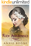 Mail Order Bride: Rude Awakenings: Sweet and Clean Western Romance (A Kansas Mail Order Bride Story Book 7)