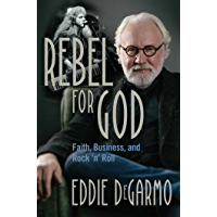 Rebel for God: Faith, Business, and Rock 'n' Roll book cover