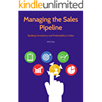 Managing the Sales Pipeline: Building Consistency and Predictability in Sales